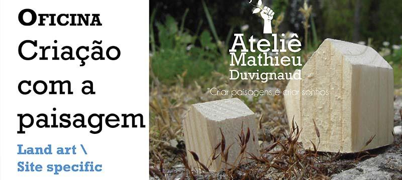 Ateliê Mathieu Duvignaud  - Oficina Criação com a paisagem, Land art \ Site Specific. Dias 25, 26 & 27 de setembro 2014, das 8h30 a 12h30. Local: Deart/UFRN