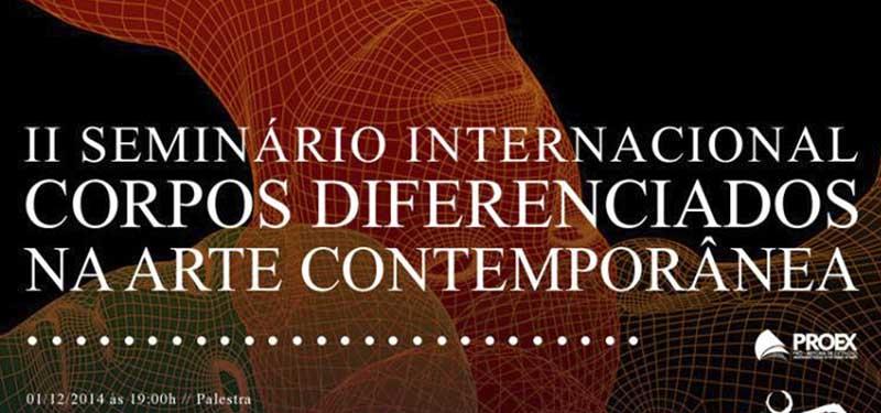 II Seminário Internacional Corpos Diferenciados na Arte Contemporânea