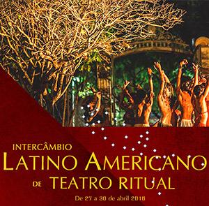 Intercâmbio Latino Americano de Teatro Ritual - De 27 a 30 de abril de 2016 - Confira a programação!