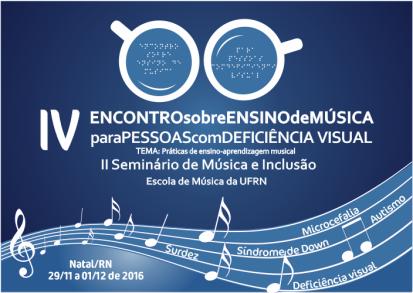 O IV Encontro sobre Ensino de Música para Pessoas com Deficiência Visual (EEMDV 2016) acontecerá entre os dias 29 de novembro e 01 de dezembro de 2016, na Escola de Música da Universidade Federal do Rio Grande do Norte (EMUFRN), em Natal/RN.