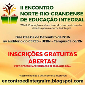 2º Encontro Norte-rio-grandense de Educação Integral - Dias 1 e 2 de dezembro de 2016. Inscrições abertas.
