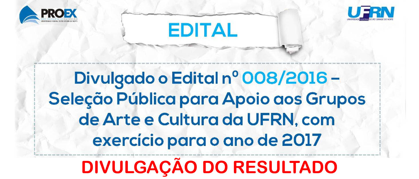RESULTADO | Edital nº 008/2016 - Seleção Pública para Apoio aos Grupos de Arte e Cultura da UFRN, com exercício para o ano de 2017