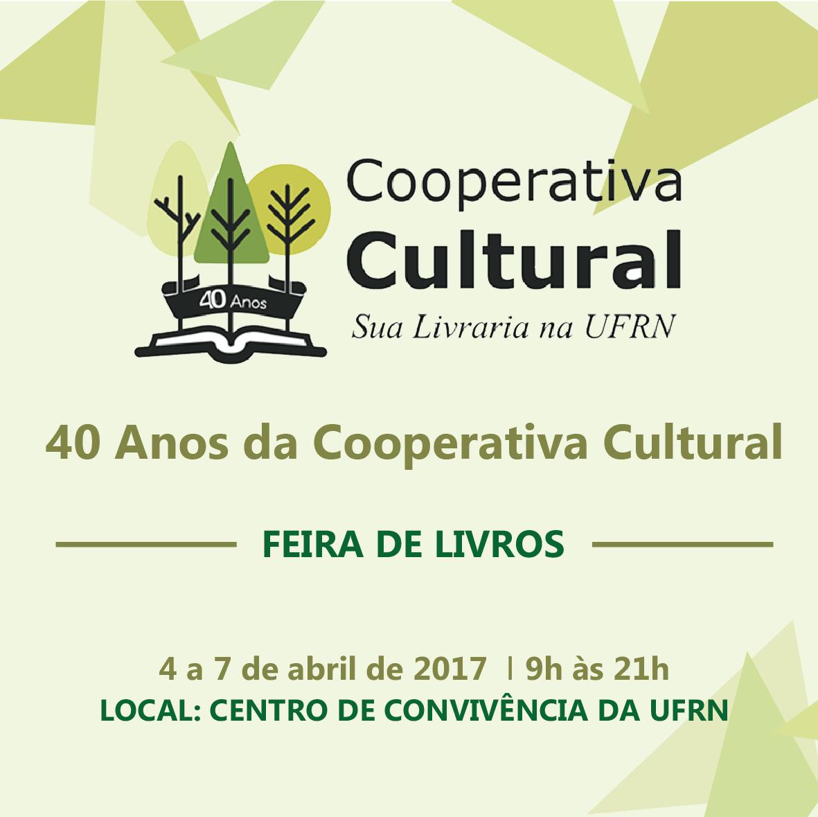 Programação Cultural dos 40 anos da Cooperativa Cultural - 4 a 7 de abril de 2017 - No Centro de Convivência da UFRN
