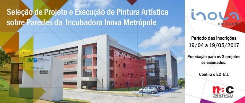 Seleção de Projeto e Execução de Pintura Artística sobre Paredes da  Incubadora Inova Metrópole - Período das inscrições - 19/04 a 19/05/2017