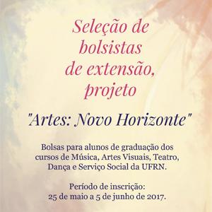 """Seleção de bolsistas de extensão, projeto """"Artes: Novo Horizonte""""."""