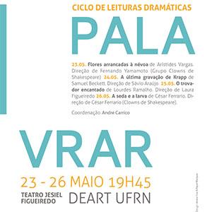 De 23 a 26 de maio de 2017 - Ciclo de Leituras Dramáticas - PALAVRAR - DEART/UFRN