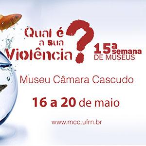 QUAL É A SUA VIOLÊNCIA? 15ª Semana de Museus acontece entre 16 e 20 de maio