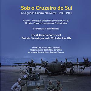 Exposição - Sob o Cruzeiro do Sul - A Segunda Guerra em Natal - 1941-1946. Visitação: 5 e 6 de junho
