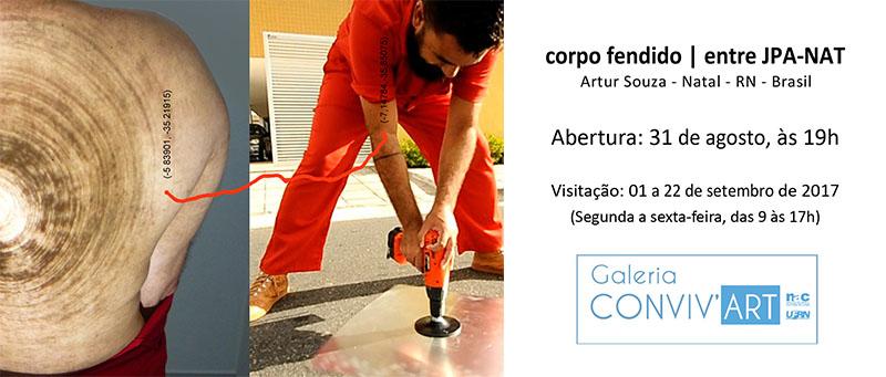 Exposição - Corpo fendido I entre JPA-NAT de Artur Souza na Galeria Conviv'Art - NAC/UFRN - Abertura: 31 de Agosto, às 19h. Visitação: 01 a 22 de setembro de 2017