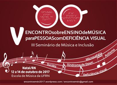 V Encontro Sobre Ensino de Música para Pessoas com Deficiência Visual  - III Seminário de Música e Inclusão