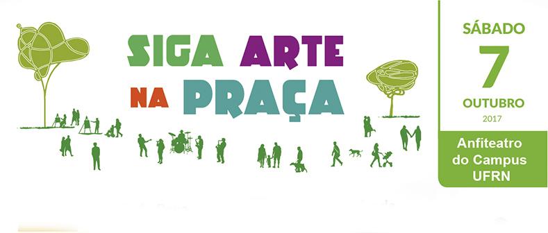 O Programa SigaArte na UFRN realizará no próximo sábado, 07 de outubro de 2017,  das 15h as 19h30 a ação SIGAARTE NA PRAÇA, com música, teatro, poesia, dança e feira de artesanato.