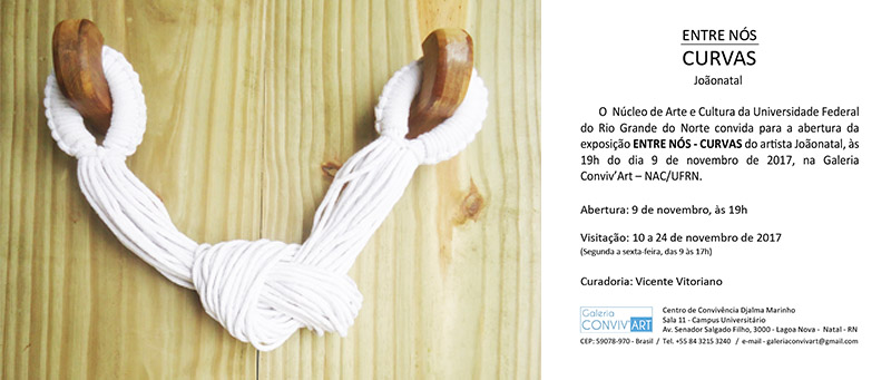 Exposição ENTRE NÓS - CURVAS de Joãonatal na Galeria Conviv'Art - NAC/UFRN. Dia 9 de novembro, às 19h.