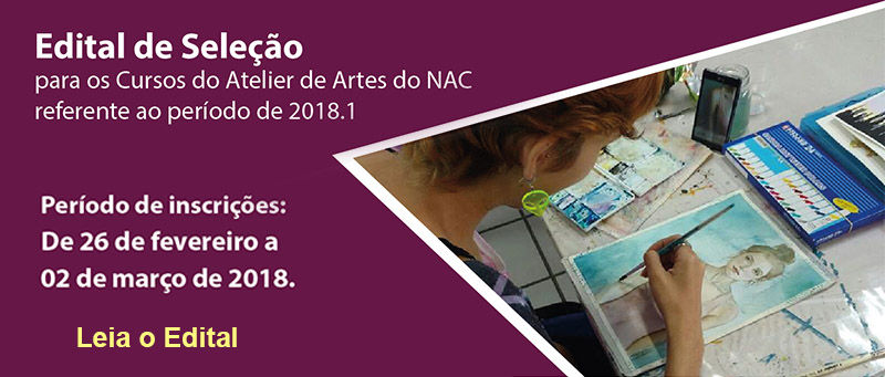 Edital de Seleção para os Cursos do Atelier de Artes do NAC referente ao período de 2018.1