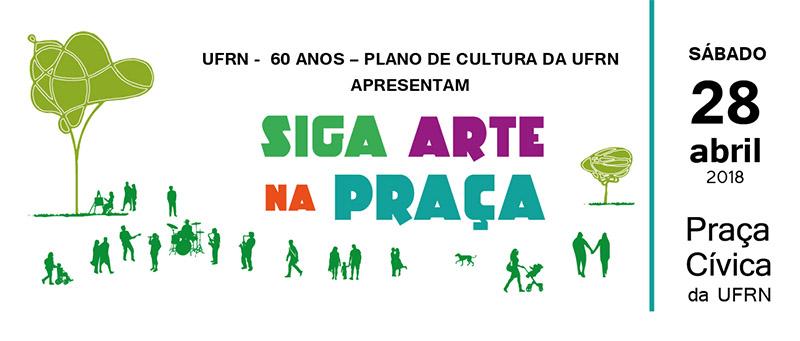 Siga Arte na Praça - Sábado - Dia 28 de abril de 2018 na Praça Cívica da UFRN