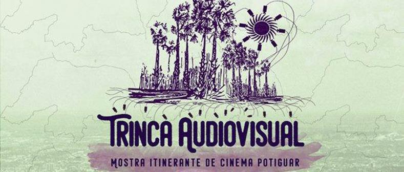 Trinca Audiovisual - Mostra itinerante de cinema potiguar - Dias 05 e 07 de 2018.