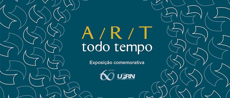 Exposição comemorativa aos 60 anos da UFRN - A / R / T  -  Todo tempo. Abertura: 21 de junho, às 19h na Galeria Conviv'Art/NAC/UFRN