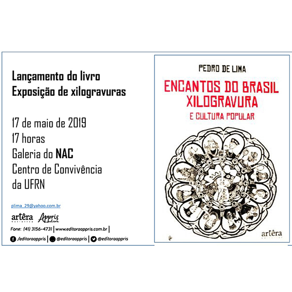Lançamento do livro Encantos do Brasil: Xilogravura e cultura popular, do escritor Pedro Lima. Dia 17 de maio, às 17h na Galeria Conviv'Art - NAC/UFRN