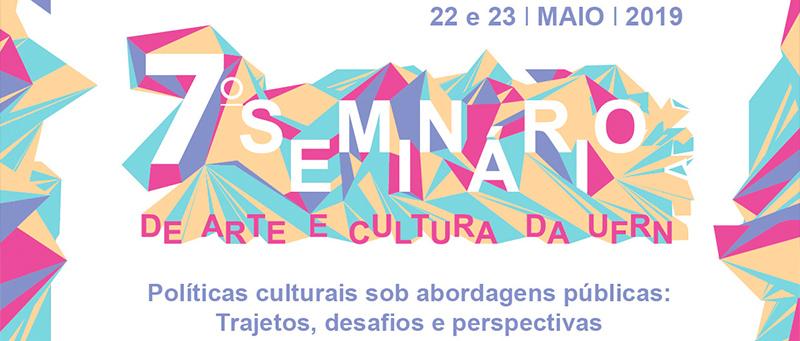 VII Seminário de Arte e Cultura da UFRN. De 22 a 23 de maio de 2019.
