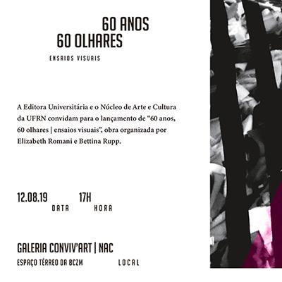 """Lançamento do livro """"60 anos, 60 olhares I ensaios visuais"""". Dia 12 de agosto, às 17h, na Galeria Conviv'Art/ NAC/UFRN - Obra organizada por Elizabeth Romani e Bettina Rupp."""