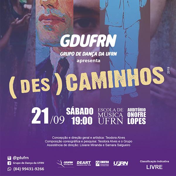 Grupo de Dança da UFRN apresenta o espetáculo (DES) CAMINHOS, dia 21 de setembro/2019, às 19h no Auditório Onofre Lopes - EMUFRN. Entre em contato com o grupo para adquirir os ingressos!