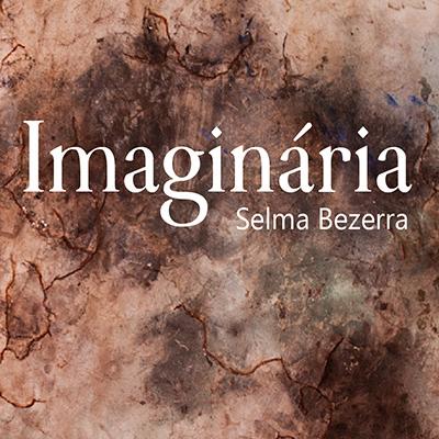"""Exposição - """"IMAGINÁRIA"""" da artista Selma Bezerra - Abertura: 24 de outubro de 2019, às 17h na Galeria Conviv'Art - NAC/UFRN"""