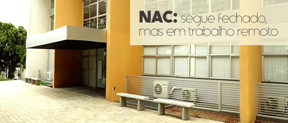 NAC: segue fechado, mas em trabalho remoto